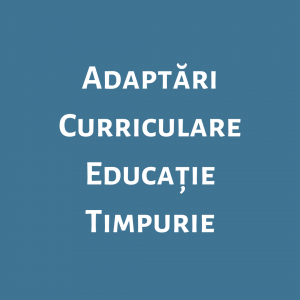 Adaptări Curriculare Educație Timpurie
