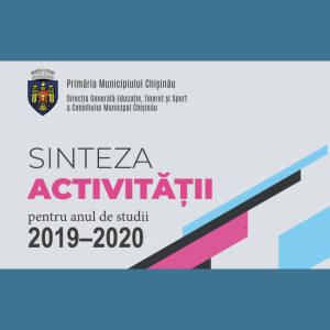 Sinteza activității Direcției generale educație, tineret și sport a Primăriei municipiului Chișinău pentru anul de studii 2019-2020